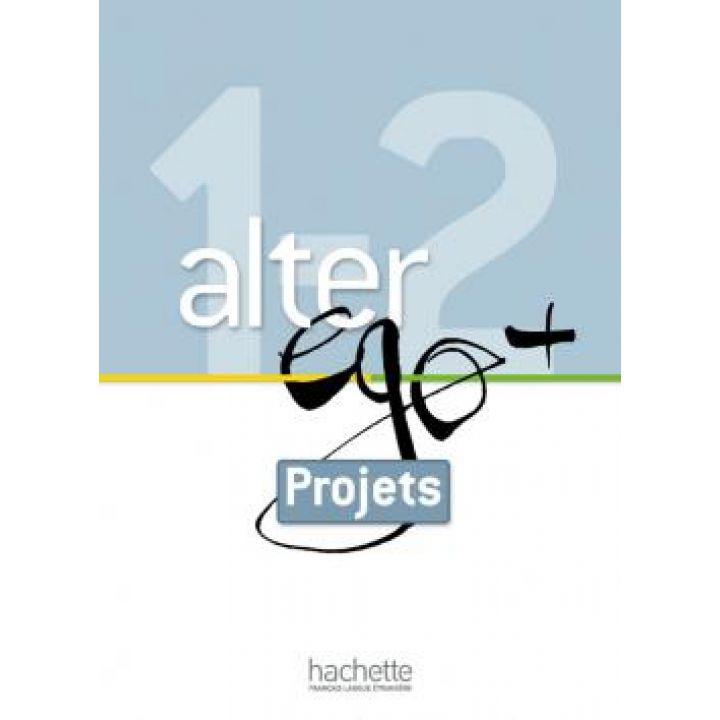 Alter Ego + 1 & 2: Livret projets