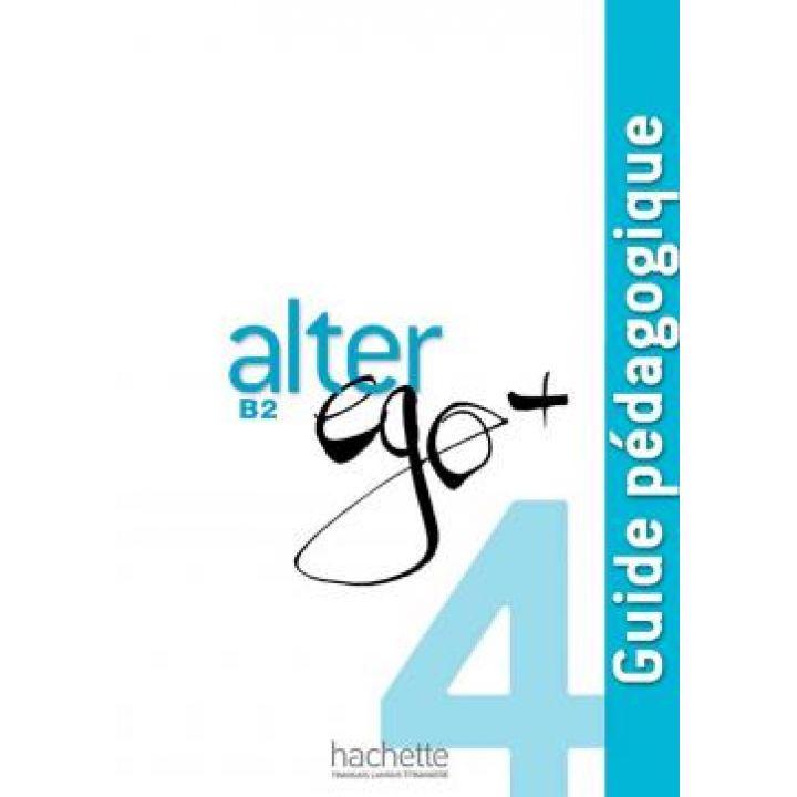 Alter Ego + 4: Guide pédagogique